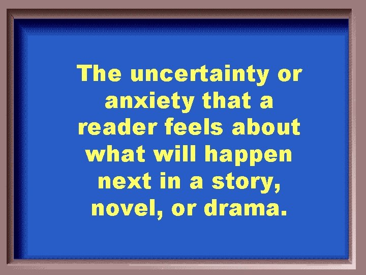 The uncertainty or anxiety that a reader feels about what will happen next in