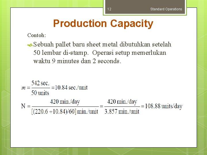 12 Standard Operations Production Capacity Contoh: Sebuah pallet baru sheet metal dibutuhkan setelah 50