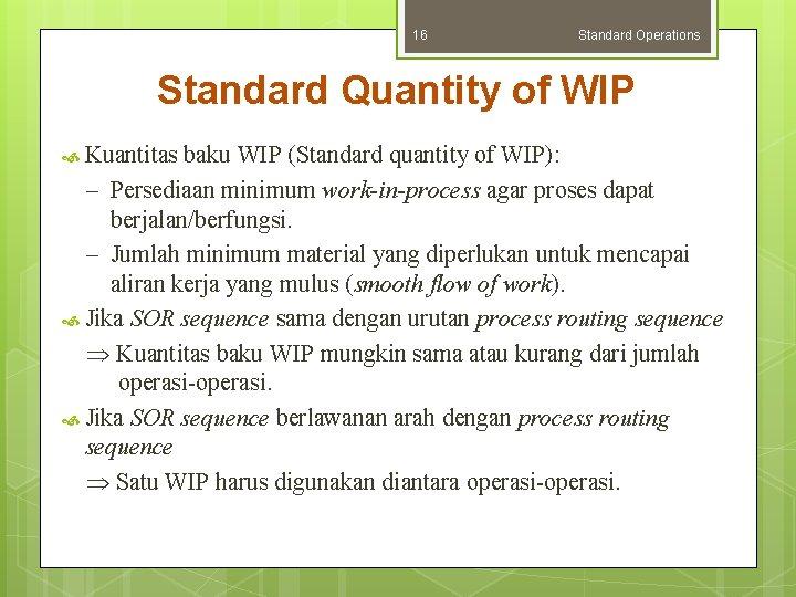 16 Standard Operations Standard Quantity of WIP Kuantitas baku WIP (Standard quantity of WIP):