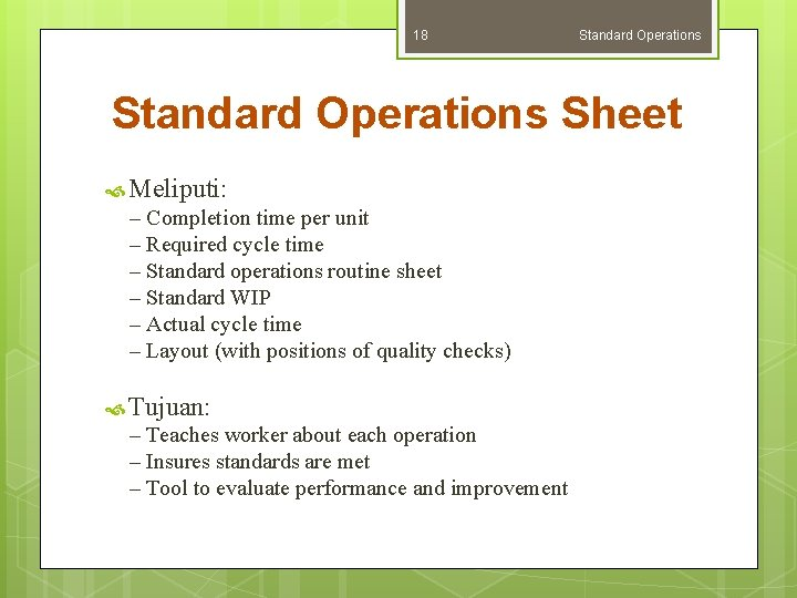 18 Standard Operations Sheet Meliputi: – Completion time per unit – Required cycle time