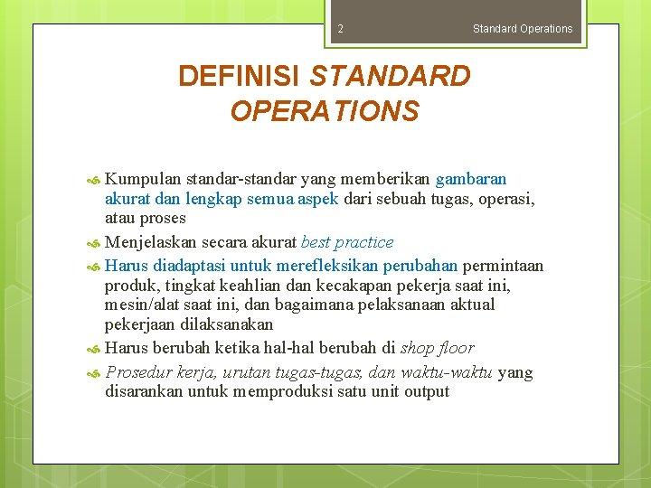 2 Standard Operations DEFINISI STANDARD OPERATIONS Kumpulan standar-standar yang memberikan gambaran akurat dan lengkap