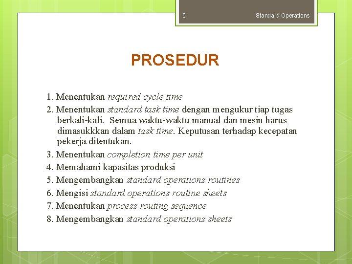 5 Standard Operations PROSEDUR 1. Menentukan required cycle time 2. Menentukan standard task time