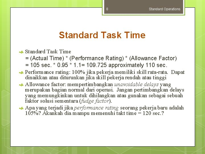 8 Standard Operations Standard Task Time = (Actual Time) * (Performance Rating) * (Allowance