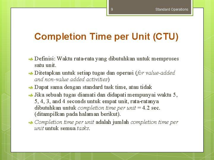 9 Standard Operations Completion Time per Unit (CTU) Definisi: Waktu rata-rata yang dibutuhkan untuk