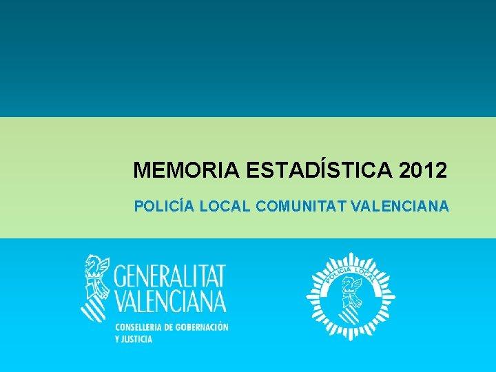MEMORIA ESTADÍSTICA 2012 POLICÍA LOCAL COMUNITAT VALENCIANA