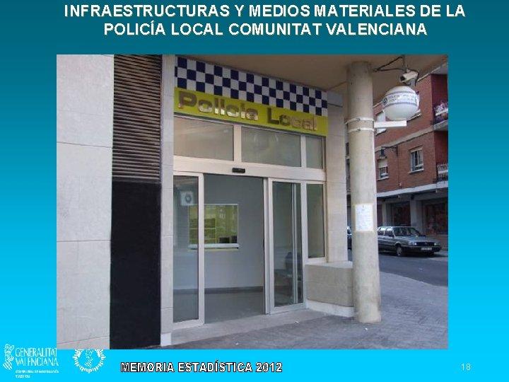 INFRAESTRUCTURAS Y MEDIOS MATERIALES DE LA POLICÍA LOCAL COMUNITAT VALENCIANA 18