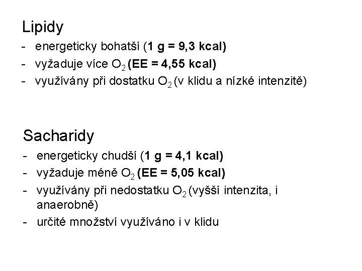 Lipidy - energeticky bohatší (1 g = 9, 3 kcal) - vyžaduje více O