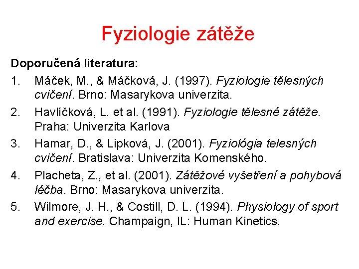 Fyziologie zátěže Doporučená literatura: 1. Máček, M. , & Máčková, J. (1997). Fyziologie tělesných