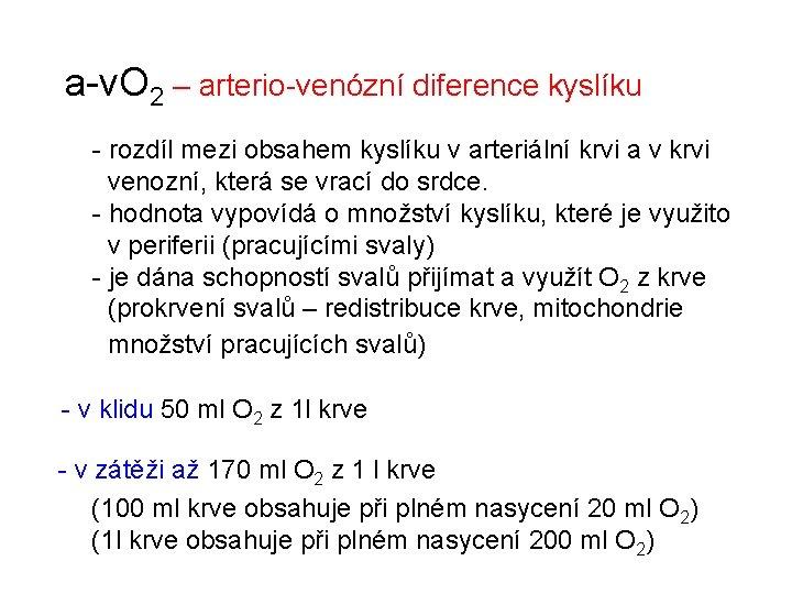 a-v. O 2 – arterio-venózní diference kyslíku - rozdíl mezi obsahem kyslíku v arteriální