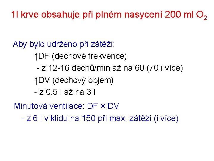 1 l krve obsahuje při plném nasycení 200 ml O 2 Aby bylo udrženo