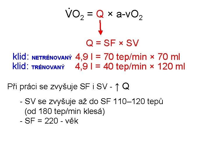 . VO 2 = Q × a-v. O 2 klid: NETRÉNOVANÝ klid: TRÉNOVANÝ Q