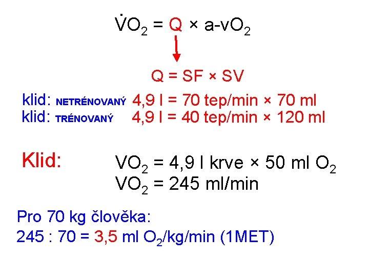 . VO 2 = Q × a-v. O 2 klid: NETRÉNOVANÝ klid: TRÉNOVANÝ Klid: