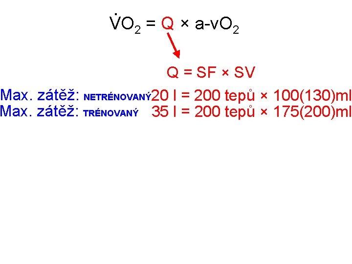 . VO 2 = Q × a-v. O 2 Q = SF × SV