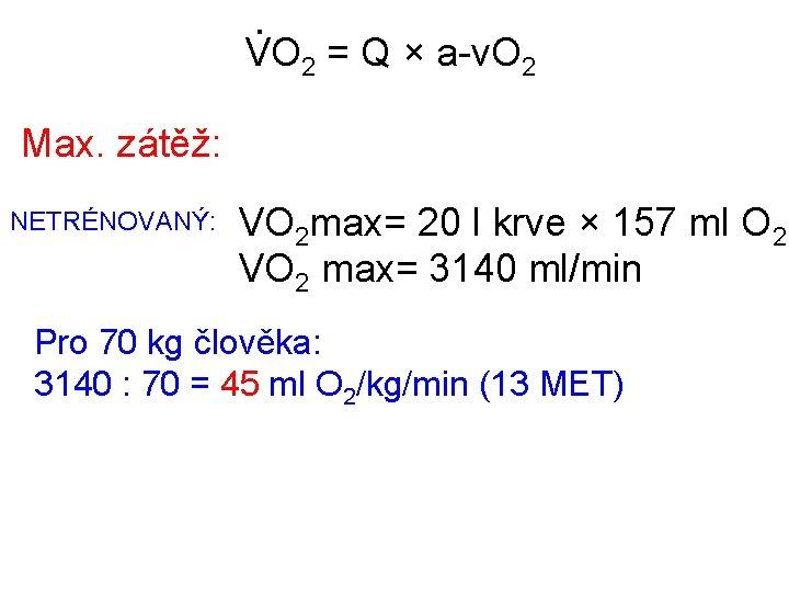 . VO 2 = Q × a-v. O 2 Max. zátěž: NETRÉNOVANÝ: VO 2