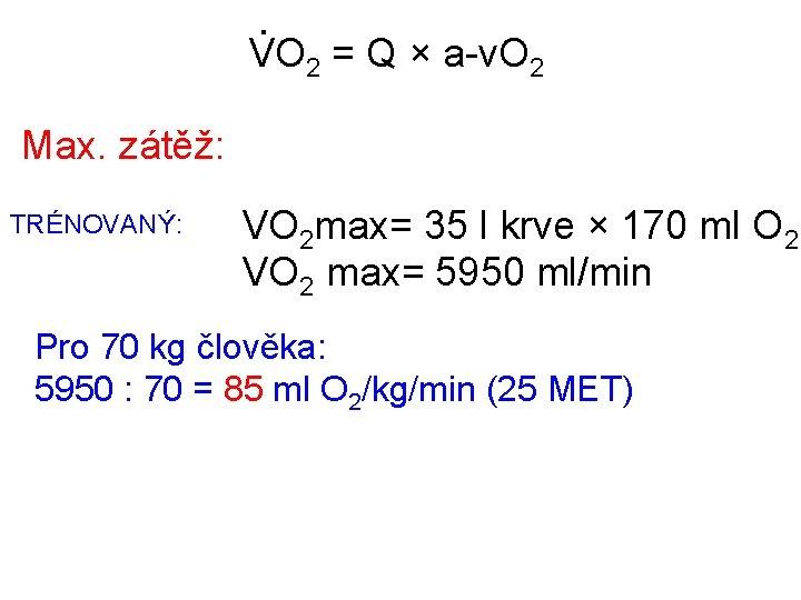 . VO 2 = Q × a-v. O 2 Max. zátěž: TRÉNOVANÝ: VO 2