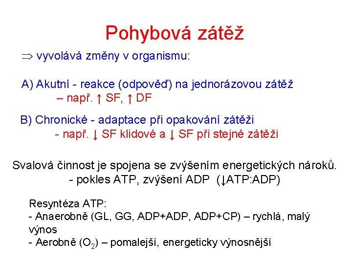 Pohybová zátěž Þ vyvolává změny v organismu: A) Akutní - reakce (odpověď) na jednorázovou