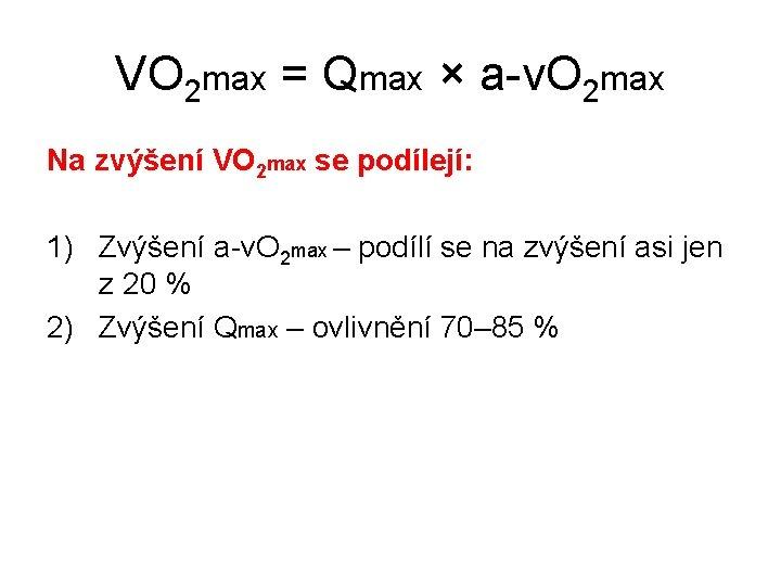 VO 2 max = Qmax × a-v. O 2 max Na zvýšení VO 2