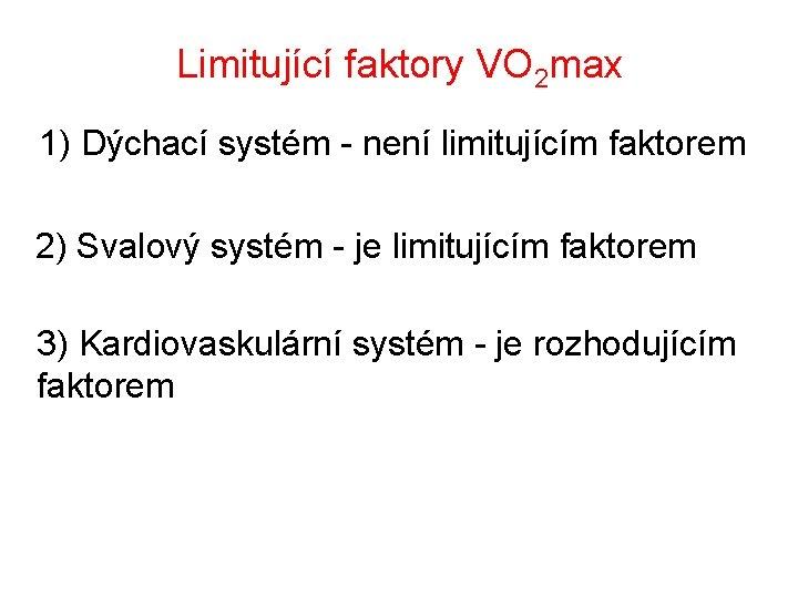 Limitující faktory VO 2 max 1) Dýchací systém - není limitujícím faktorem 2) Svalový