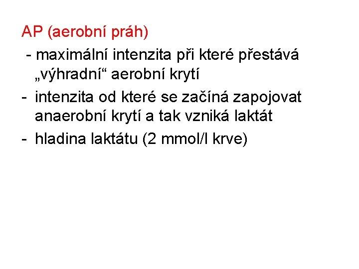 """AP (aerobní práh) - maximální intenzita při které přestává """"výhradní"""" aerobní krytí - intenzita"""
