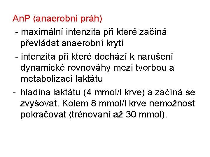 An. P (anaerobní práh) - maximální intenzita při které začíná převládat anaerobní krytí -