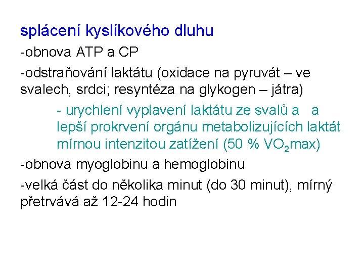 splácení kyslíkového dluhu -obnova ATP a CP -odstraňování laktátu (oxidace na pyruvát – ve