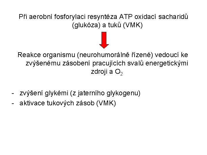 Při aerobní fosforylaci resyntéza ATP oxidací sacharidů (glukóza) a tuků (VMK) Reakce organismu (neurohumorálně