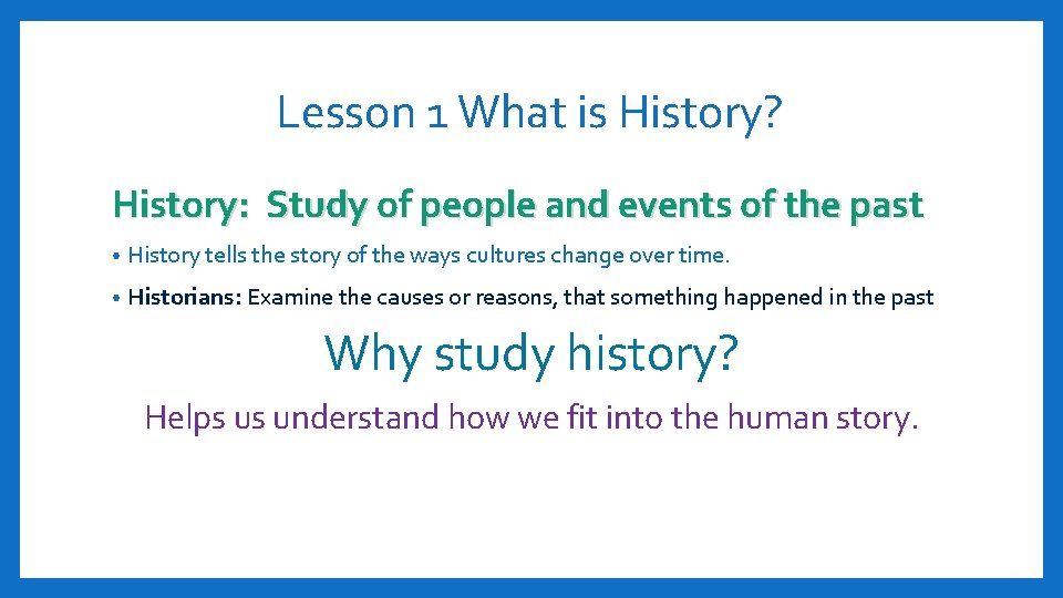 Lesson 1 What is History? History: Study of people and events of the past