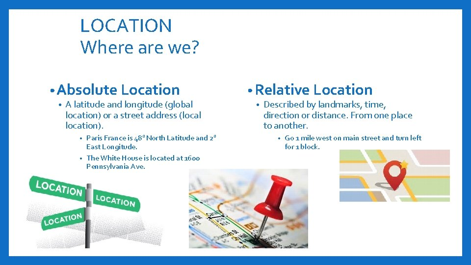 LOCATION Where are we? • Absolute Location • A latitude and longitude (global location)