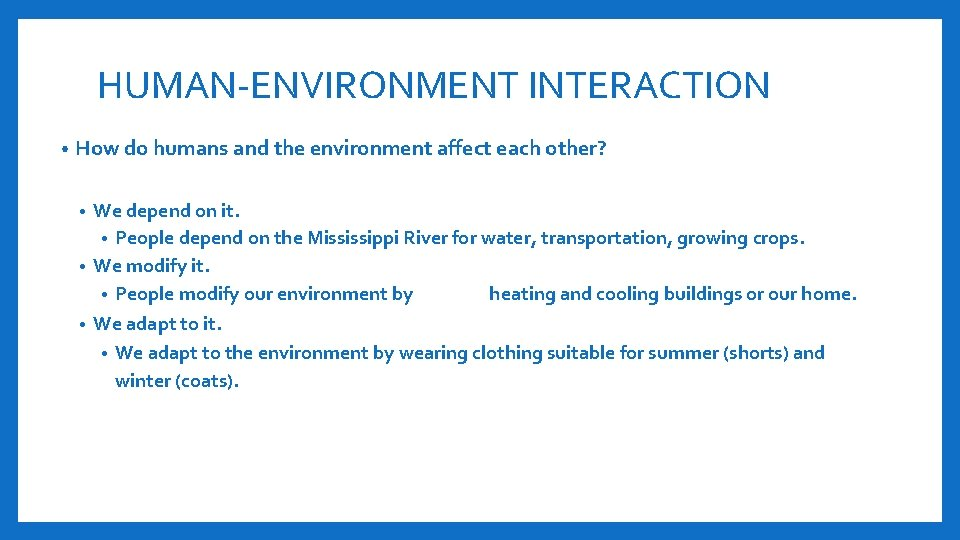 HUMAN-ENVIRONMENT INTERACTION • How do humans and the environment affect each other? We depend