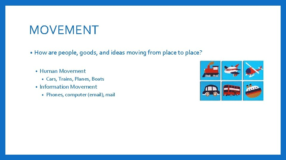MOVEMENT • How are people, goods, and ideas moving from place to place? •