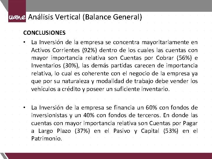 Análisis Vertical (Balance General) CONCLUSIONES • La Inversión de la empresa se concentra mayoritariamente