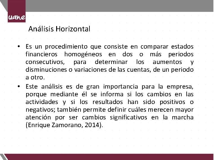 Análisis Horizontal • Es un procedimiento que consiste en comparar estados financieros homogéneos en