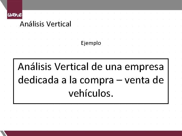 Análisis Vertical Ejemplo Análisis Vertical de una empresa dedicada a la compra – venta