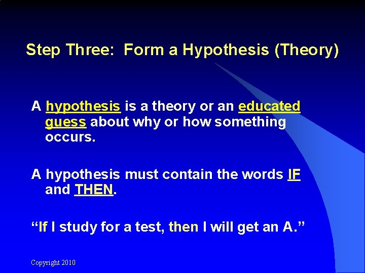 Step Three: Form a Hypothesis (Theory) A hypothesis is a theory or an educated