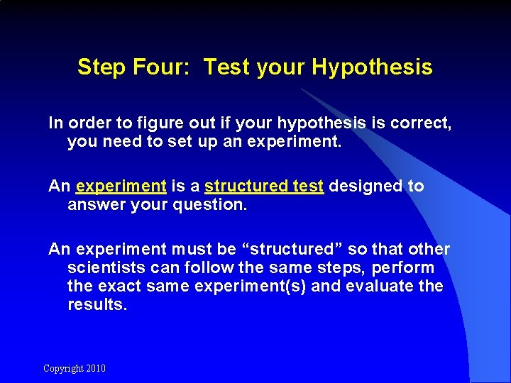 Step Four: Test your Hypothesis In order to figure out if your hypothesis is