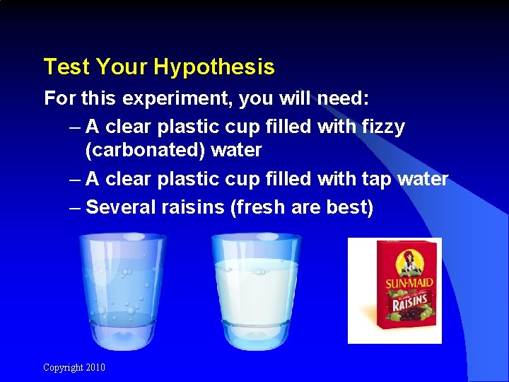 Test Your Hypothesis For this experiment, you will need: – A clear plastic cup