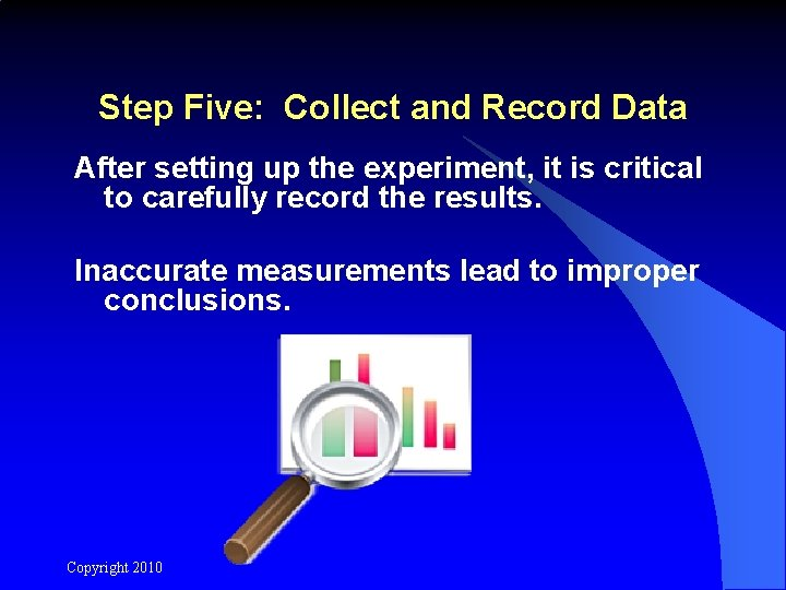Step Five: Collect and Record Data After setting up the experiment, it is critical