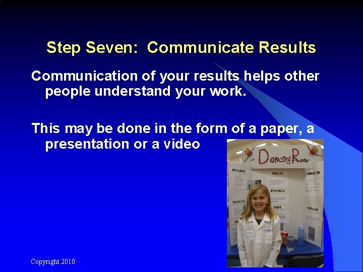 Step Seven: Communicate Results Communication of your results helps other people understand your work.