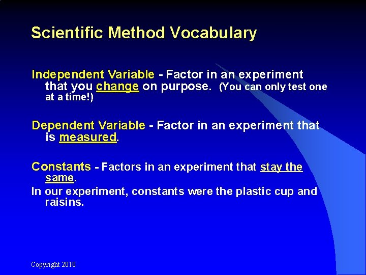 Scientific Method Vocabulary Independent Variable - Factor in an experiment that you change on