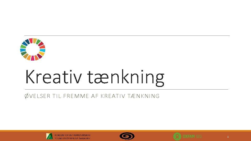 Kreativ tænkning ØVELSER TIL FREMME AF KREATIV TÆNKNING 1