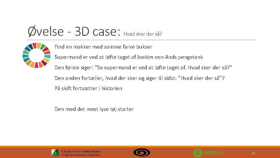 Øvelse - 3 D case: Hvad sker der så? Find en makker med samme