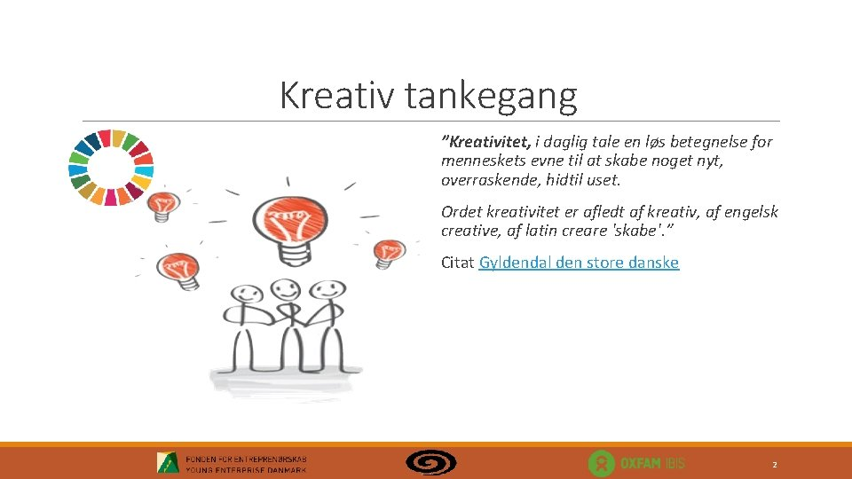 "Kreativ tankegang ""Kreativitet, i daglig tale en løs betegnelse for menneskets evne til at"