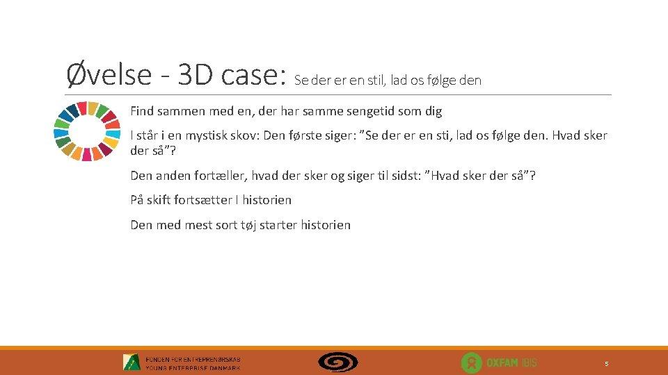 Øvelse - 3 D case: Se der er en stil, lad os følge den