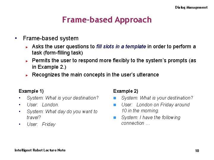 Dialog Management Frame-based Approach • Frame-based system ► ► ► Asks the user questions