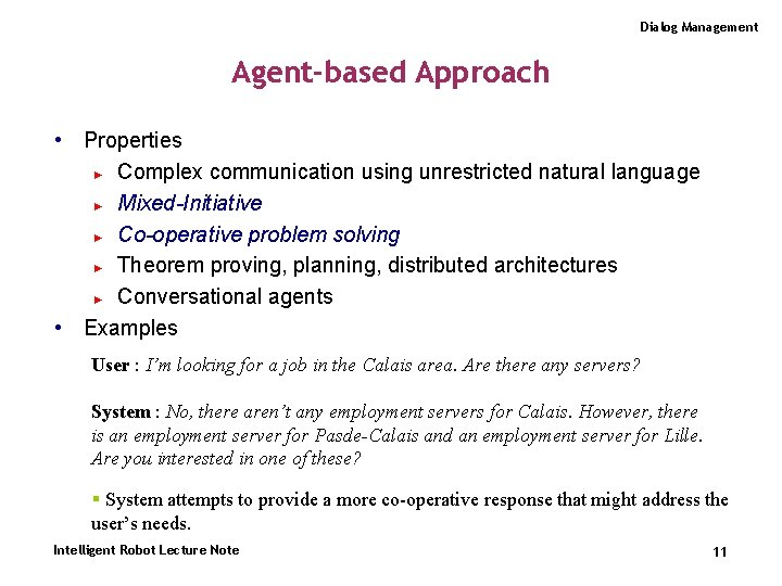 Dialog Management Agent-based Approach • Properties ► Complex communication using unrestricted natural language ►