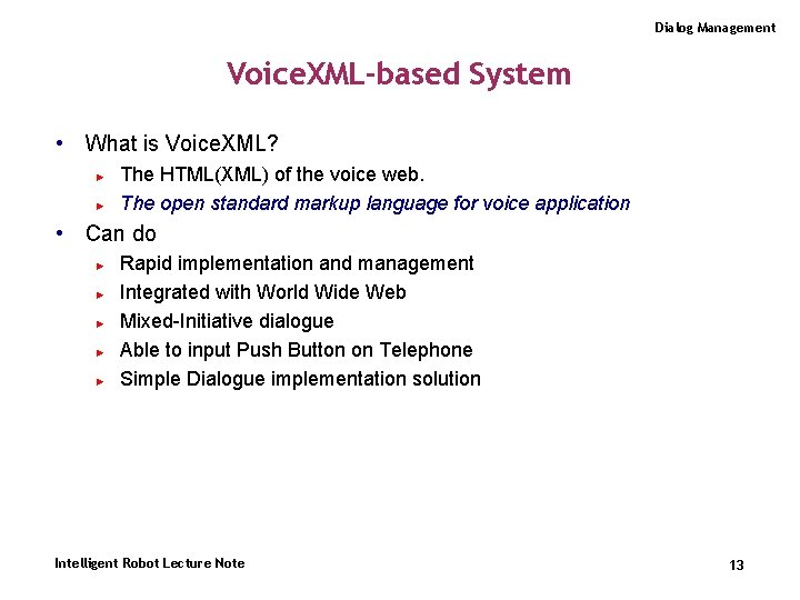 Dialog Management Voice. XML-based System • What is Voice. XML? ► ► The HTML(XML)