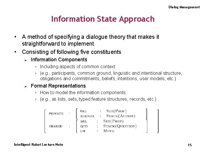 Dialog Management Information State Approach • A method of specifying a dialogue theory that