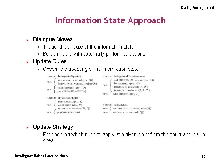 Dialog Management Information State Approach ► Dialogue Moves ◦ Trigger the update of the