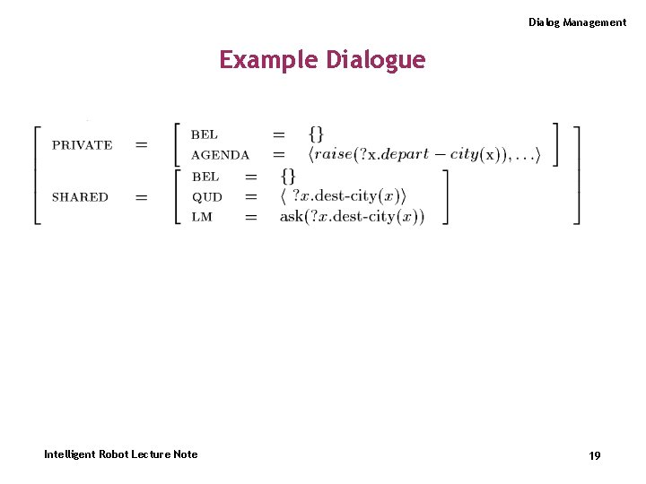 Dialog Management Example Dialogue Intelligent Robot Lecture Note 19