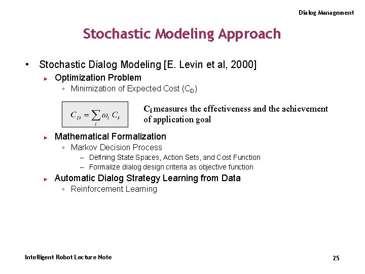 Dialog Management Stochastic Modeling Approach • Stochastic Dialog Modeling [E. Levin et al, 2000]